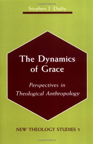 The Dynamics of Grace: Perspectives in Theological Anthropology (New Theology Studies): Stephen J. ...