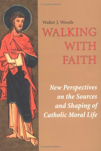 9780814658246: Walking with Faith: New Perspectives on the Sources and Shaping of Catholic Moral Life (Theology)