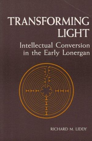 9780814658390: Transforming Light: Intellectual Conversion in the Early Lonergan (Michael Glazier Books)