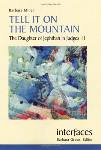 9780814658437: Tell It on the Mountain: The Daughter of Jephthah in Judges 11 (Interfaces)