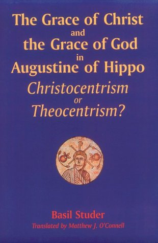 The Grace of Christ and the Grace of God in Augustine of Hippo: Christocentrism or Theocentrism? (...