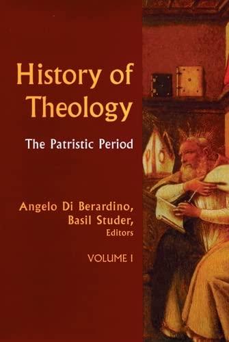 The Patristic Period (History of Theology): Editor-Angelo Di Berardino;