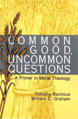 9780814659205: Common Good, Uncommon Questions: A Primer in Moral Theology
