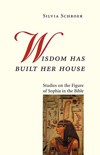 9780814659342: Wisdom Has Built Her House: Studies on the Figure of Sophia in the Bible