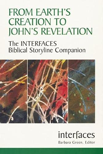 From Earth's Creation to John's Revelation: The Interfaces Biblical Storyline Companion (...