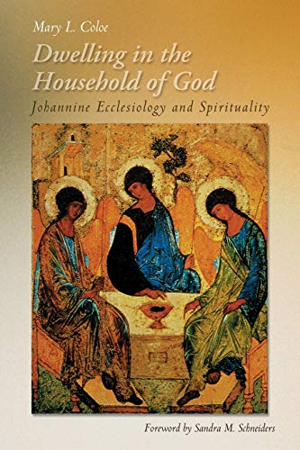 Dwelling in the Household of God: Johannine Ecclesiology and Spirituality: Coloe PBVM, Mary L.