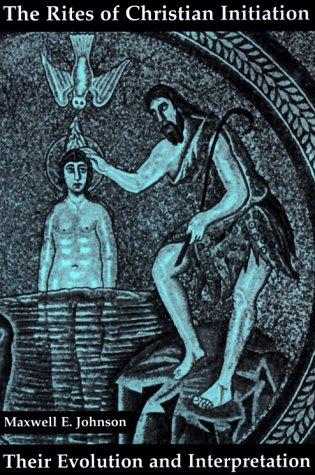 9780814660119: The Rites of Christian Initiation: Their Evolution and Interpretation