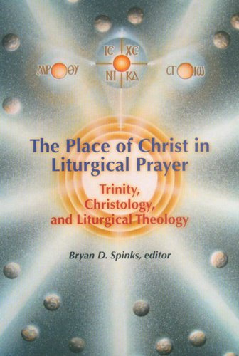 The Place of Christ in Liturgical Prayer: Christology, Trinity, Liturgical Theology: Liturgical ...