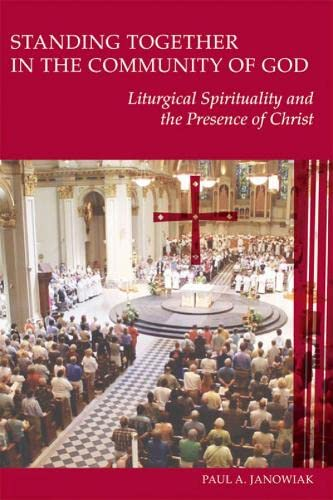 Standing Together in the Community of God: Liturgical Spirituality and the Presence of Christ (...