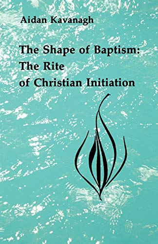 9780814660362: The Shape of Baptism: The Rite of Christian Initiation (Studies in the Reformed Rites of the Church)