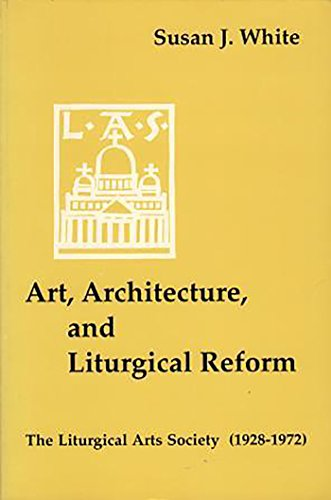 9780814661017: Art, Architecture, and Liturgical Reform: The Liturgical Arts Society (1928-1972)