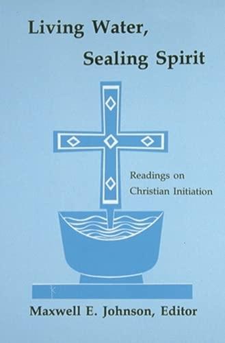 Living Water, Sealing Spirit: Readings on Christian Initiation: Aidan Kavanagh, Georg Kretschmar