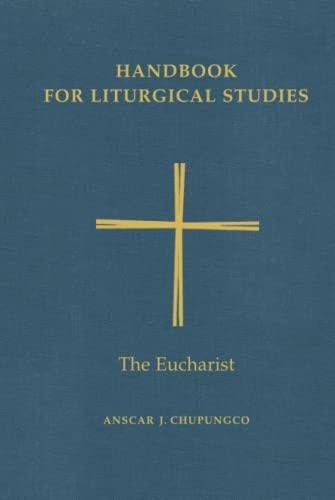 Handbook for Liturgical Studies, Volume III (3, Three): The Eucharist: Chupungco, Anscar J., OSB, ...