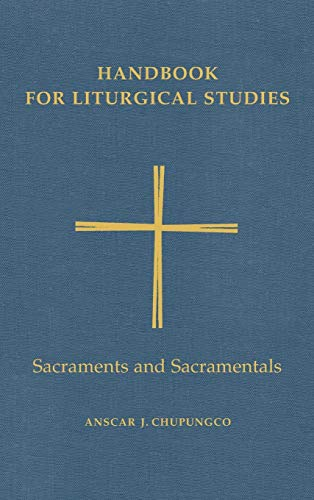 Handbook for Liturgical Studies: Sacraments and Sacramentals - Volume 4 (Handbook for Liturgical ...