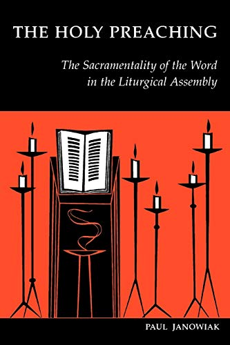 The Holy Preaching: The Sacramentality of the Word in the Liturgical Assembly: Paul Janowiak SJ