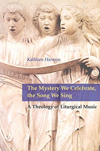9780814661901: The Mystery We Celebrate, the Song We Sing: A Theology of Liturgical Music