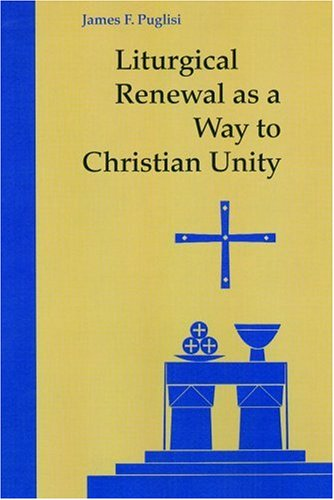 Liturgical Renewal as a Way to Christian: James F. Puglisi