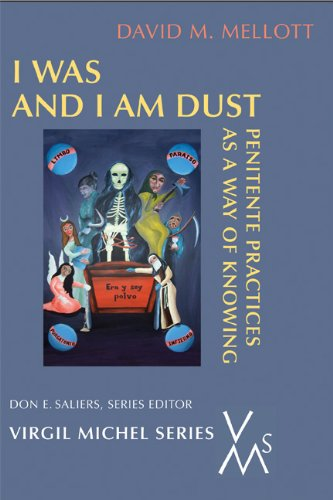9780814662250: I Was And I Am Dust: Penitente Practices as a Way of Knowing (Virgil Michel Series)