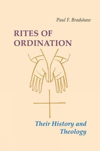 Rites of Ordination: Their History and Theology (Paperback): Paul F. Bradshaw