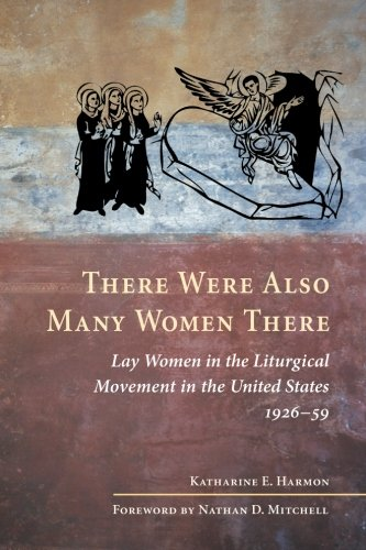 9780814662717: There Were Also Many Women There: Lay Women in the Liturgical Movement in the United States, 1926-59