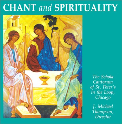 Chant and Spirituality (Schola Cantorum of St. Peter the Apostle): St. Peter's in the Loop (Church ...