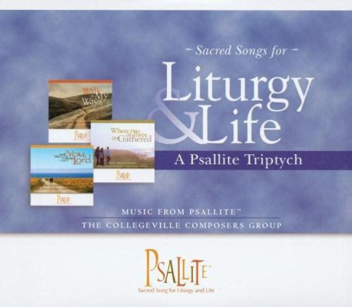 Sacred Songs for Liturgy & Life: A Psallite Triptych: The Collegeville Composers Group