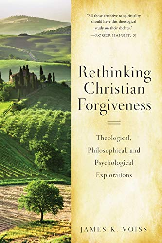 Rethinking Christian Forgiveness: Theological, Philosophical, and Psychological Explorations: Voiss...