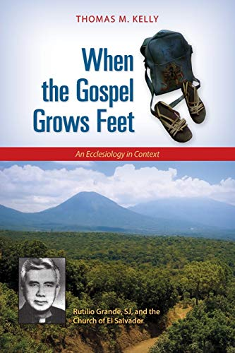 9780814680773: When the Gospel Grows Feet: Rutilio Grande, SJ, and the Church of El Salvador; An Ecclesiology in Context
