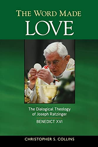 9780814680780: The Word Made Love: The Dialogical Theology of Joseph Ratzinger / Pope Benedict XVI