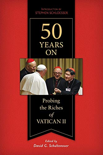 50 Years On: Probing the Riches of Vatican II: Schultenover, David