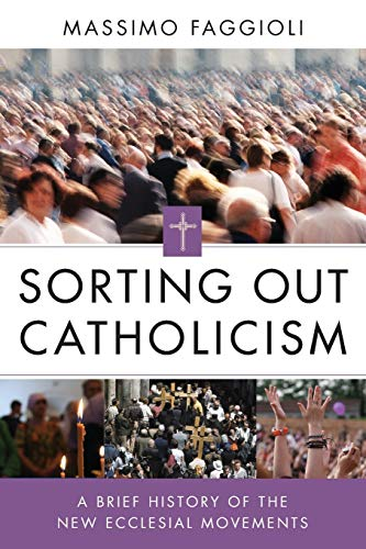 9780814683057: Sorting Out Catholicism: A Brief History of the New Ecclesial Movements