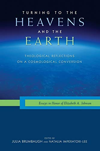 Turning to the Heavens and the Earth: Theological Reflections on a Cosmological Conversion: Essays ...
