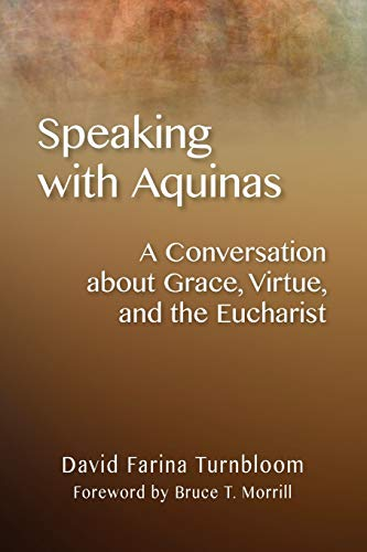 9780814687802: Speaking with Aquinas: A Conversation about Grace, Virtue, and the Eucharist