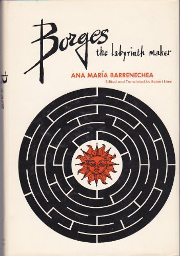 Borges: The Labyrinth Maker: Barrenechea, Ana Maria