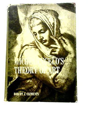 Michelangelo's Theory of Art: Clements, Robert J.