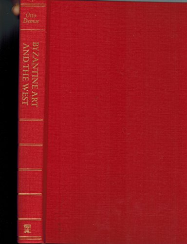 Byzantine Art and the West (The Wrightsman lectures): Demus, Otto