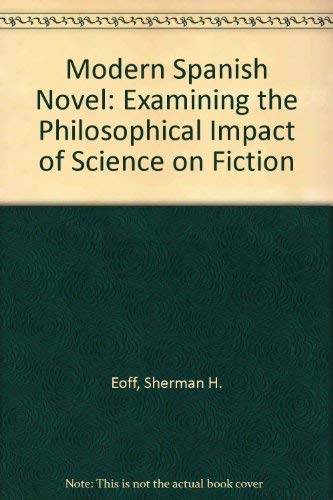 The Modern Spanish Novel: Comparative Essays Examining the Philosophical Impact of Science on ...