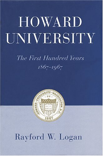 Howard University: The First Hundred Years 1867-1967: Logan, Rayford W.