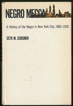 Negro Mecca; A History of the Negro in New York City, 1865-1920,: Scheiner, Seth M.