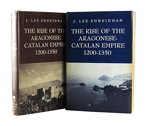 The Rise of the Aragonese-Catalan Empire, 1200-1350, 2 volumes, complete: SHNEIDMAN, J. LEE