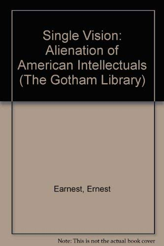 The single vision;: The alienation of American intellectuals: Earnest, Ernest Penney