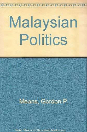 Malaysian Politics: Means, Gordon P.