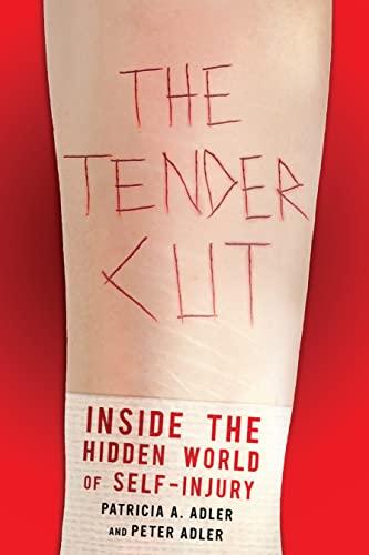 The Tender Cut: Inside the Hidden World of Self-Injury (Hardback): Patricia A. Adler, Peter Adler