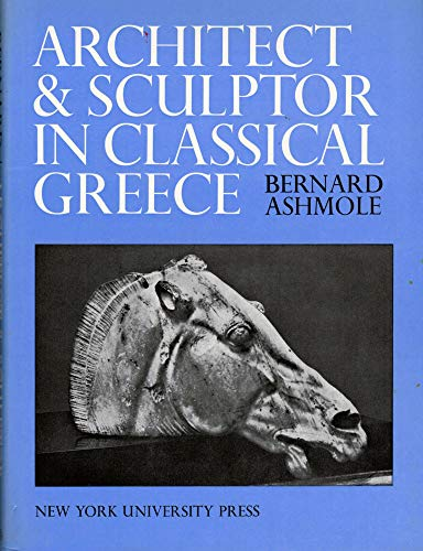 The Wrightsman Lectures: Architect & Sculptor In Classical Greece: Ashmole, Bernard