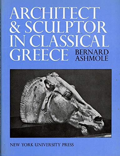 Architect and Sculptor in Classical Greece: Ashmole, Bernard