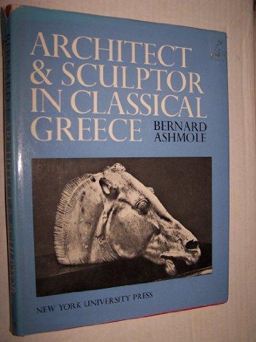 ARCHITECT & SCULPTOR IN CLASSICAL GREECE: Ashmole,Bernard.