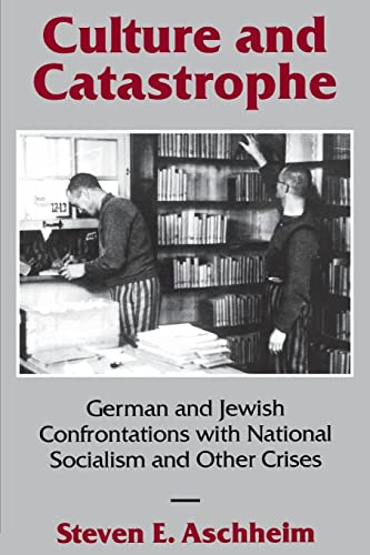 Culture and Catastrophe: German and Jewish Confrontations with National Socialism and Other Crises,