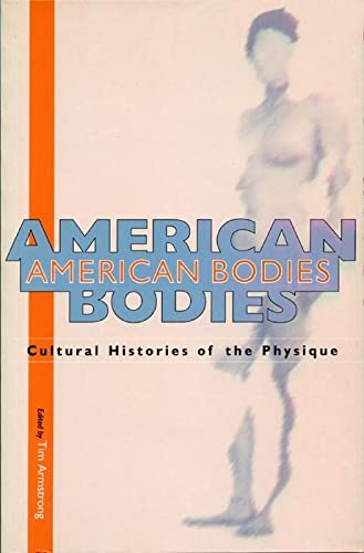 9780814706572: American Bodies: Cultural Histories of the Physique