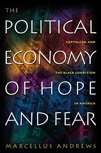 9780814706800: The Political Economy of Hope and Fear: Capitalism and the Black Condition in America