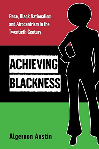 9780814707081: Achieving Blackness: Race, Black Nationalism, and Afrocentrism in the Twentieth Century